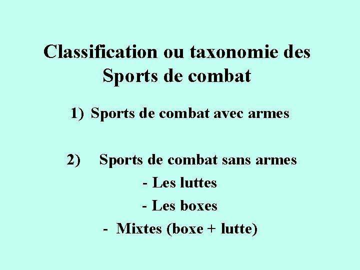 Classification ou taxonomie des Sports de combat 1) Sports de combat avec armes 2)