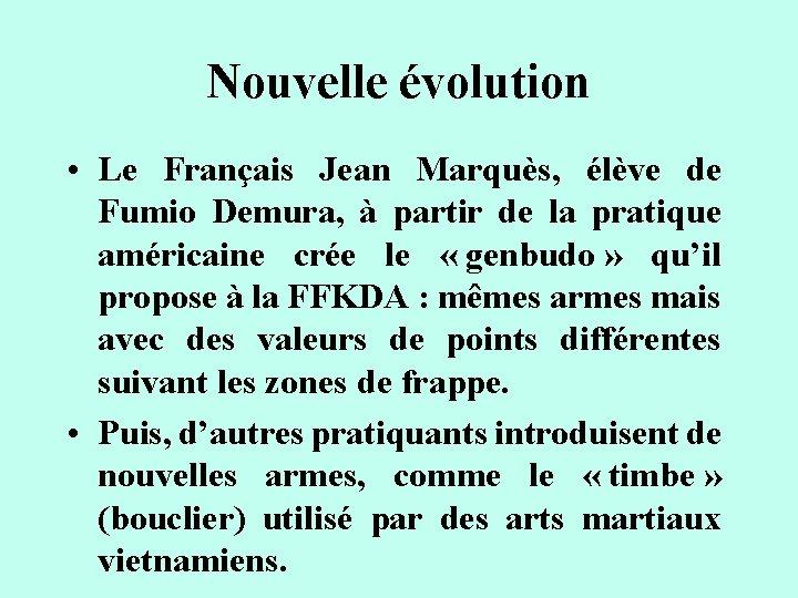 Nouvelle évolution • Le Français Jean Marquès, élève de Fumio Demura, à partir de