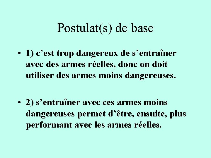 Postulat(s) de base • 1) c'est trop dangereux de s'entraîner avec des armes réelles,