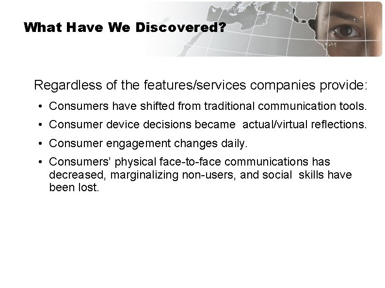 What Have We Discovered? Regardless of the features/services companies provide: • Consumers have shifted