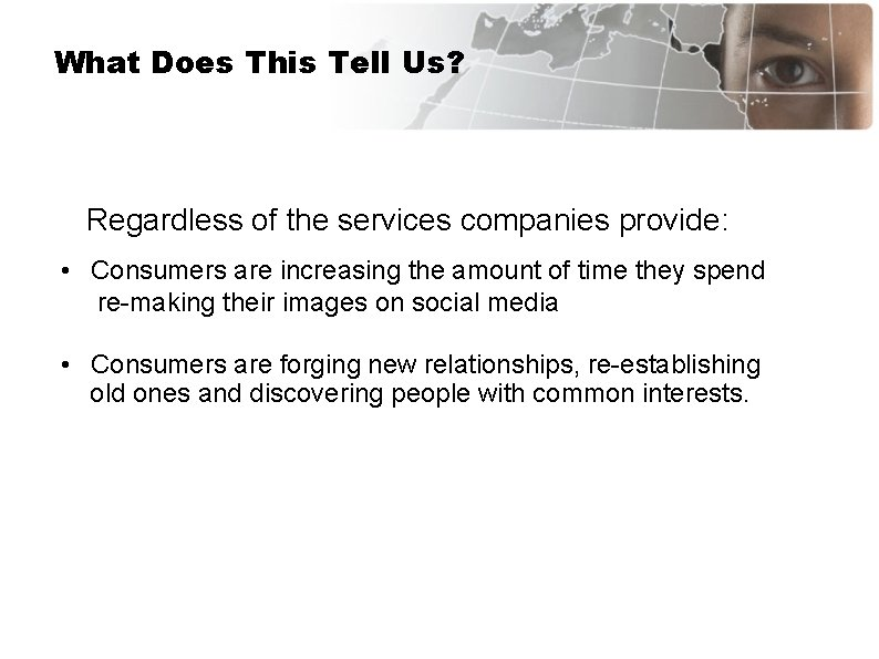 What Does This Tell Us? Regardless of the services companies provide: • Consumers are
