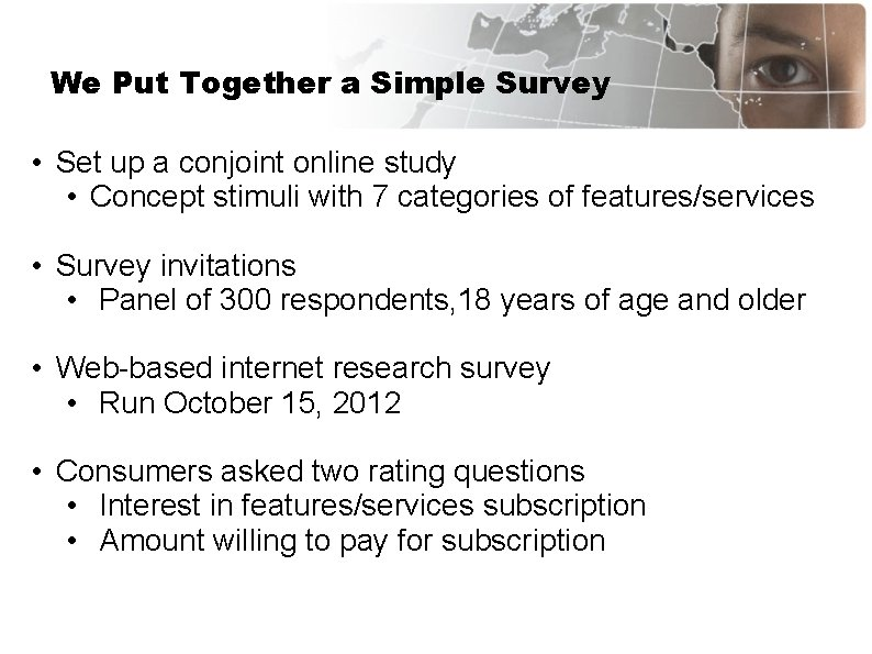 We Put Together a Simple Survey • Set up a conjoint online study •