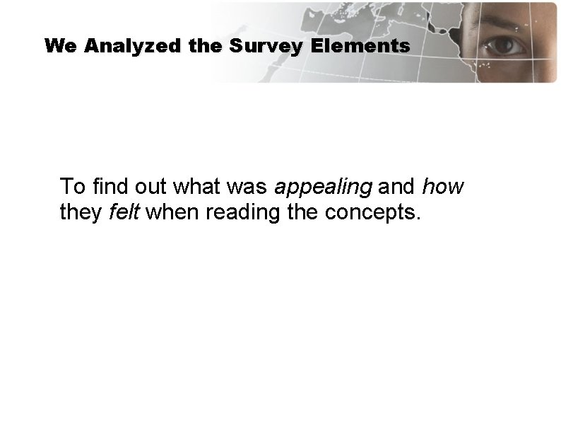 We Analyzed the Survey Elements To find out what was appealing and how they