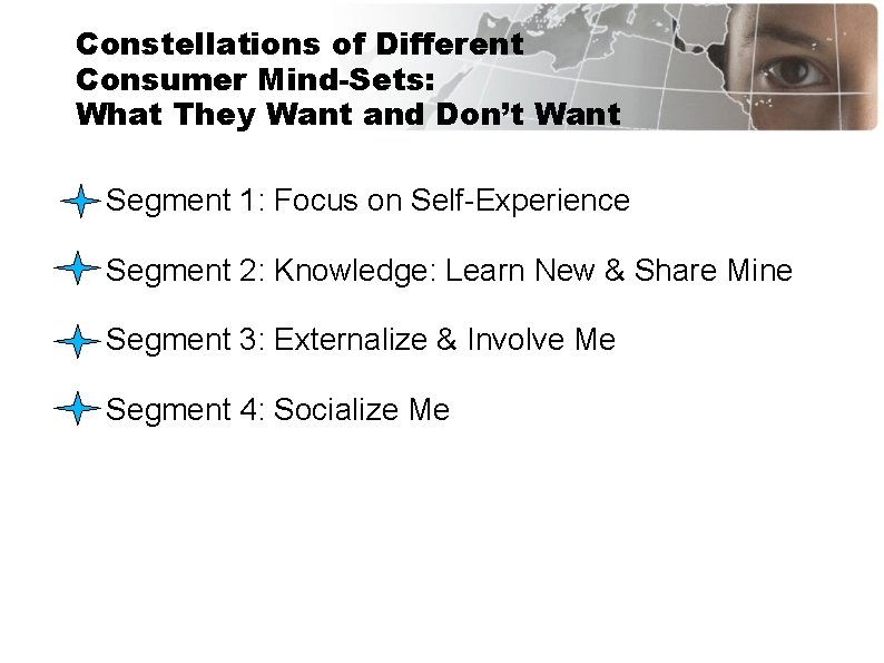 Constellations of Different Consumer Mind-Sets: What They Want and Don't Want Segment 1: Focus