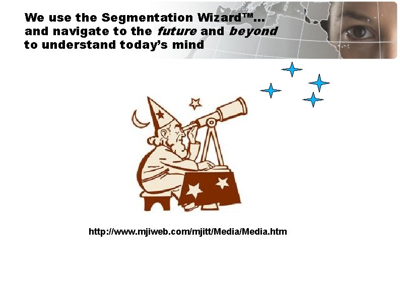 We use the Segmentation Wizard™… and navigate to the future and beyond to understand