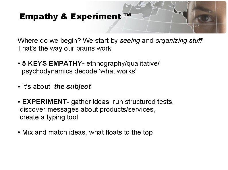 Empathy & Experiment ™ Where do we begin? We start by seeing and organizing