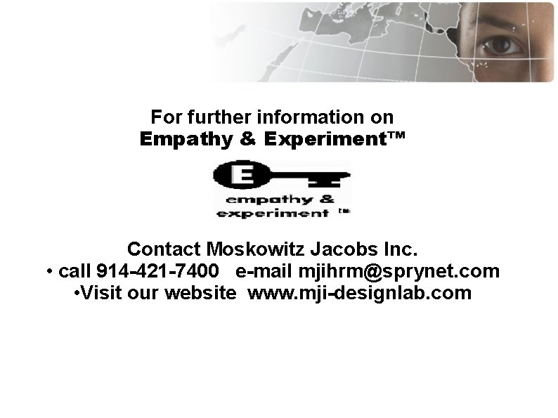 For further information on Empathy & Experiment™ Contact Moskowitz Jacobs Inc. • call 914