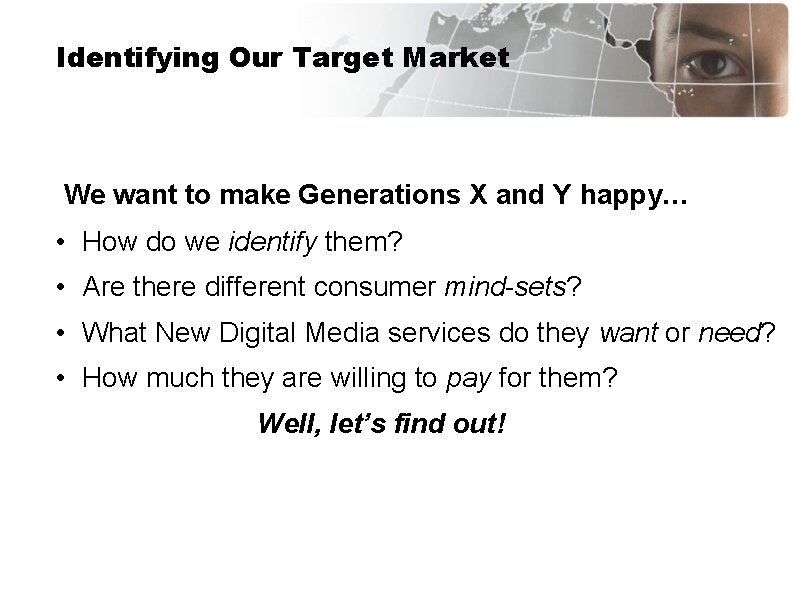 Identifying Our Target Market We want to make Generations X and Y happy… •