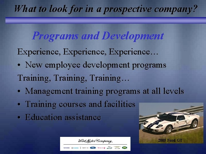 What to look for in a prospective company? Programs and Development Experience, Experience… •