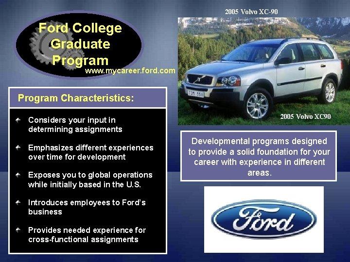 2005 Volvo XC-90 Ford College Graduate Program www. mycareer. ford. com Program Characteristics: Considers