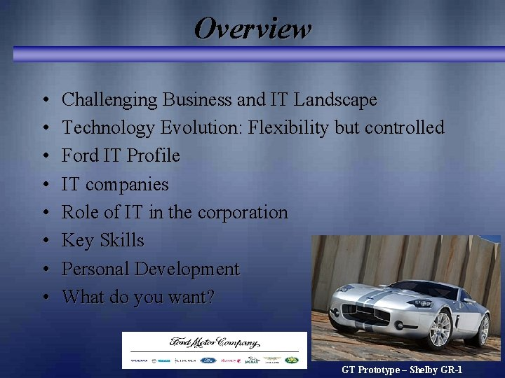 Overview • • Challenging Business and IT Landscape Technology Evolution: Flexibility but controlled Ford