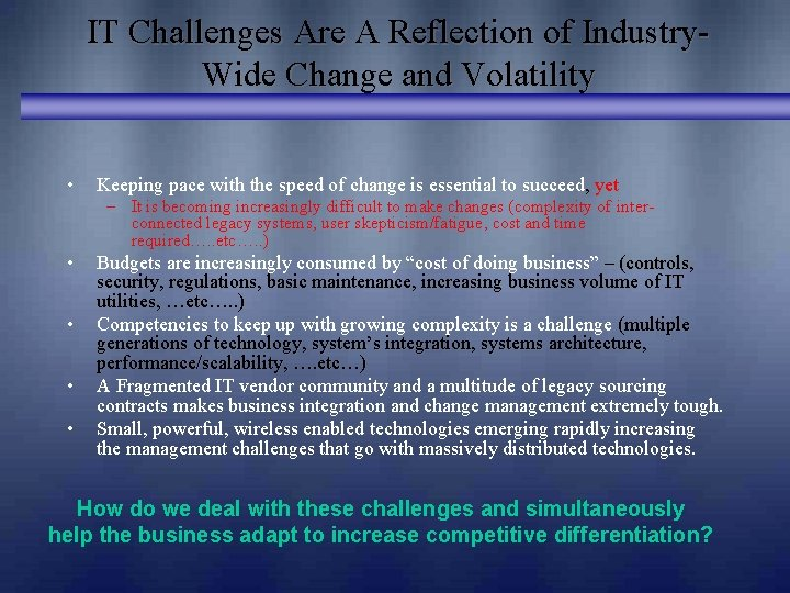 IT Challenges Are A Reflection of Industry. Wide Change and Volatility • Keeping pace