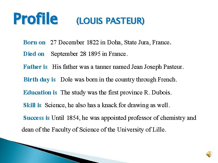 Profile (LOUIS PASTEUR) Born on 27 December 1822 in Doha, State Jura, France. Died