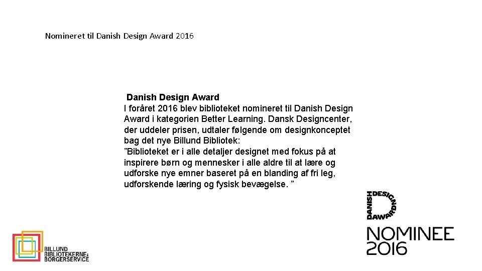 Nomineret til Danish Design Award 2016 Danish Design Award I foråret 2016 blev biblioteket