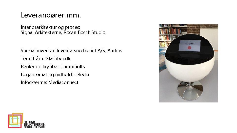 Leverandører mm. Interiørarkitektur og proces: Signal Arkitekterne, Rosan Bosch Studio Special inventar: Inventarsnedkeriet A/S,