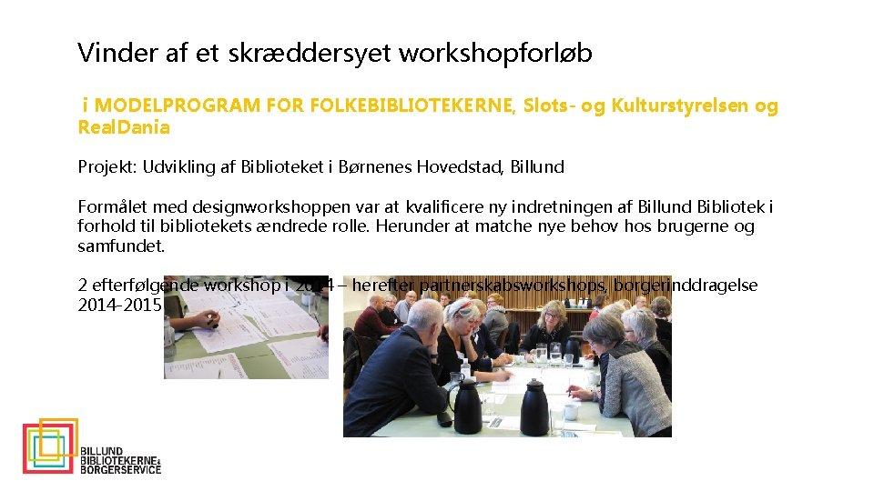 Vinder af et skræddersyet workshopforløb i MODELPROGRAM FOR FOLKEBIBLIOTEKERNE, Slots- og Kulturstyrelsen og Real.