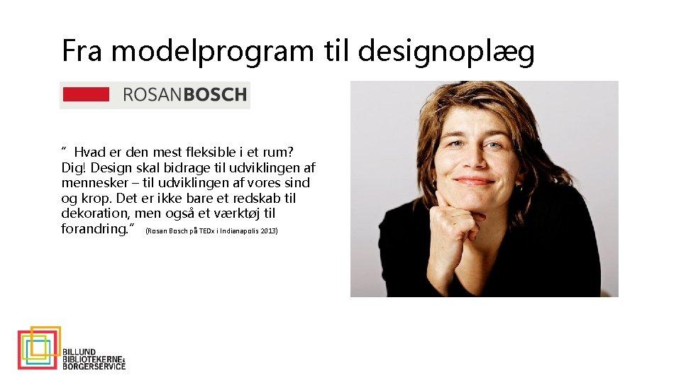 """Fra modelprogram til designoplæg """"Hvad er den mest fleksible i et rum? Dig! Design"""