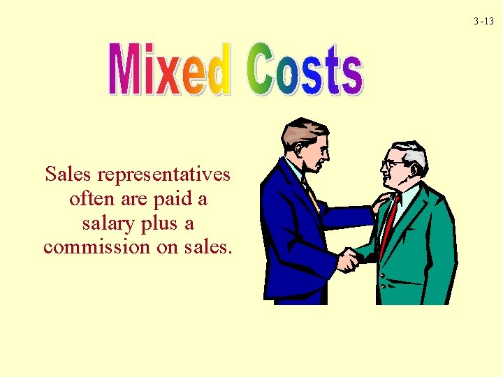 3 -13 Sales representatives often are paid a salary plus a commission on sales.