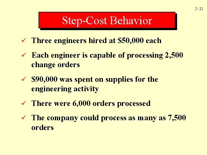 3 -21 Step-Cost Behavior ü Three engineers hired at $50, 000 each ü Each