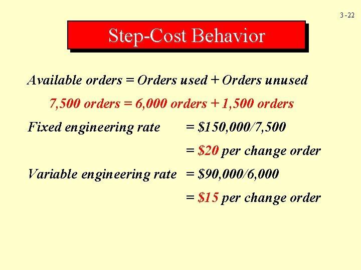 3 -22 Step-Cost Behavior Available orders = Orders used + Orders unused 7, 500