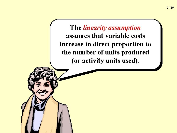 3 -26 The linearity assumption assumes that variable costs increase in direct proportion to