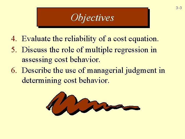 3 -3 Objectives 4. Evaluate the reliability of a cost equation. 5. Discuss the