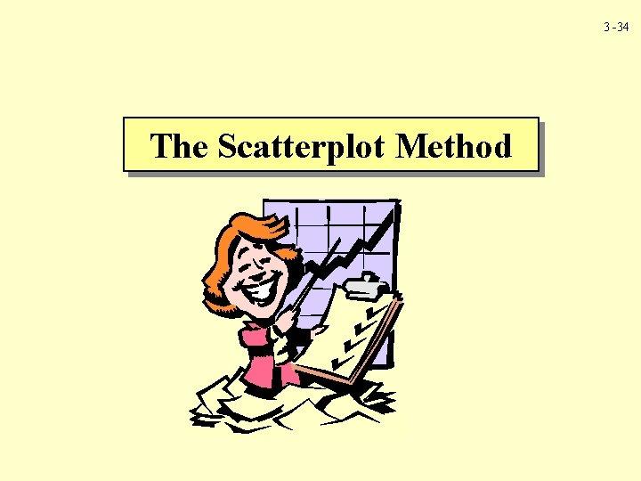 3 -34 The Scatterplot Method