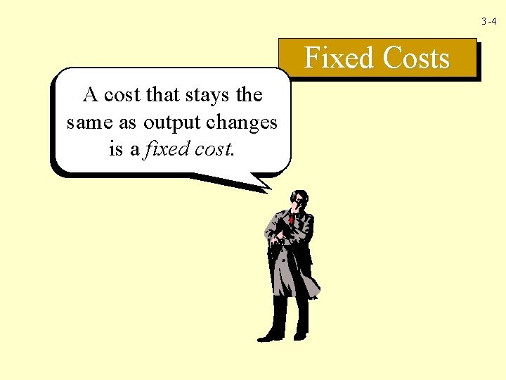 3 -4 Fixed Costs A cost that stays the same as output changes is