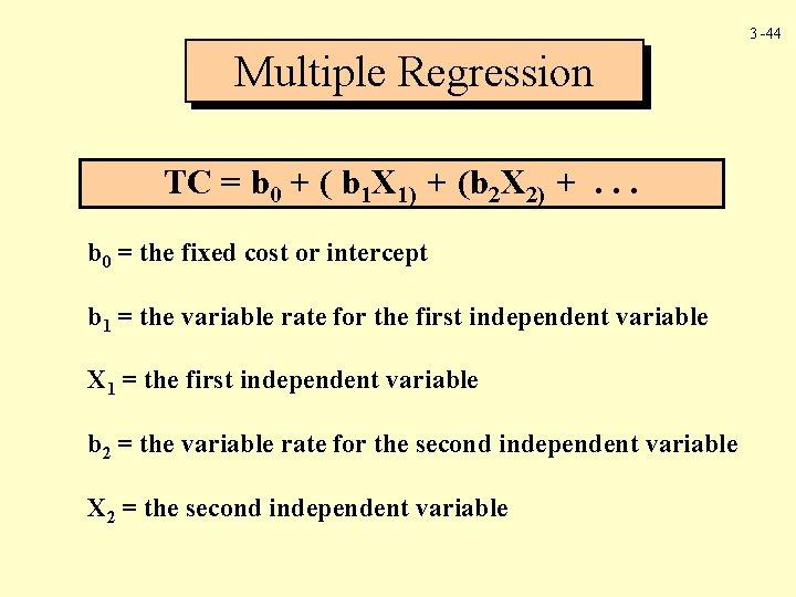 3 -44 Multiple Regression TC = b 0 + ( b 1 X 1)