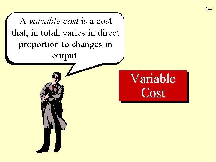 3 -8 A variable cost is a cost that, in total, varies in direct