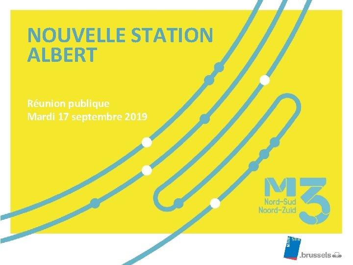 NOUVELLE STATION ALBERT Réunion publique Mardi 17 septembre 2019