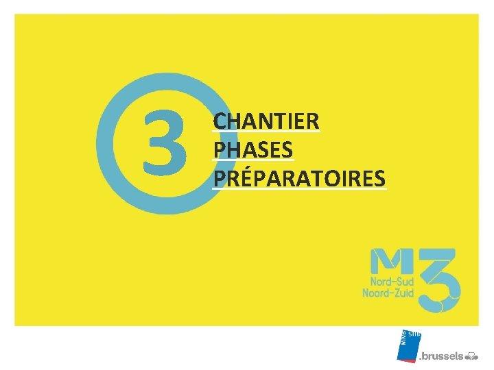 3 CHANTIER PHASES PRÉPARATOIRES