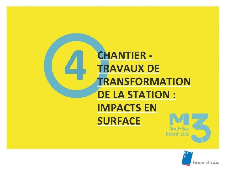 4 CHANTIER TRAVAUX DE TRANSFORMATION DE LA STATION : IMPACTS EN SURFACE