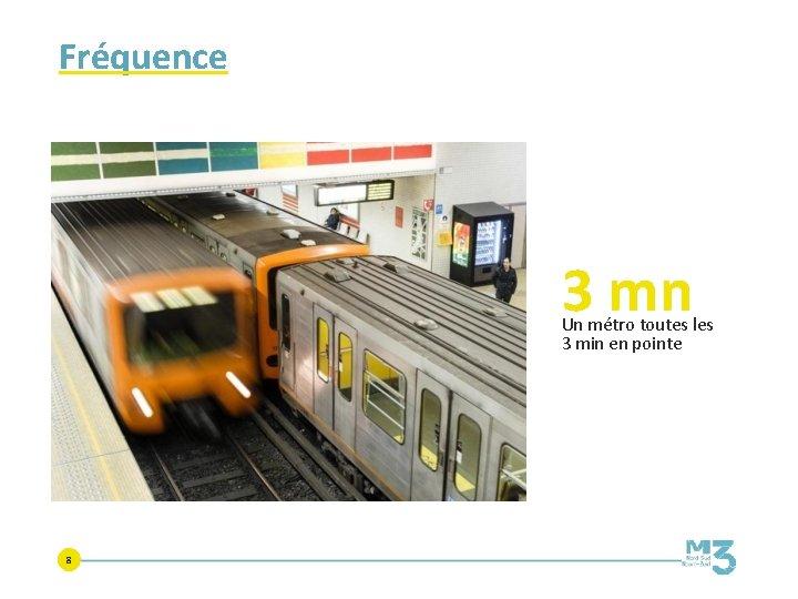 Fréquence 3 mn Un métro toutes les 3 min en pointe 8