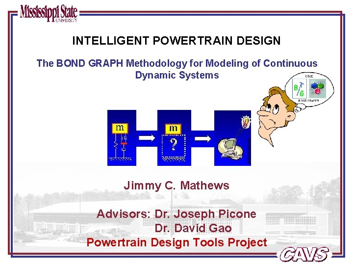 INTELLIGENT POWERTRAIN DESIGN The BOND GRAPH Methodology for Modeling of Continuous Dynamic Systems Jimmy
