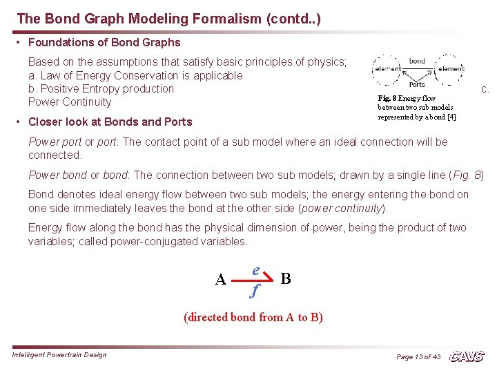 The Bond Graph Modeling Formalism (contd. . ) • Foundations of Bond Graphs Based