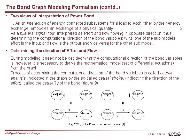 The Bond Graph Modeling Formalism (contd. . ) • Two views of Interpretation of