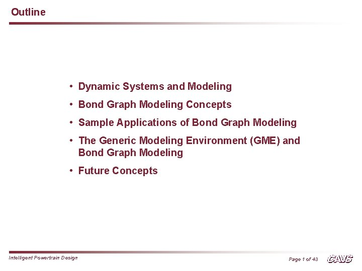 Outline • Dynamic Systems and Modeling • Bond Graph Modeling Concepts • Sample Applications