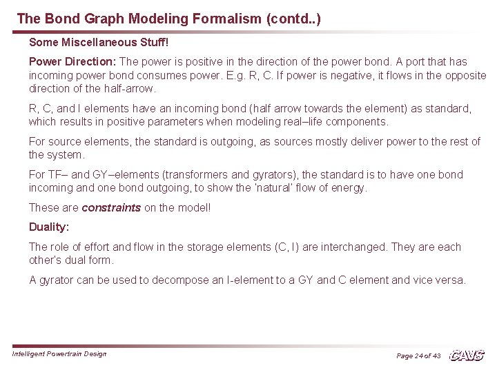 The Bond Graph Modeling Formalism (contd. . ) Some Miscellaneous Stuff! Power Direction: The