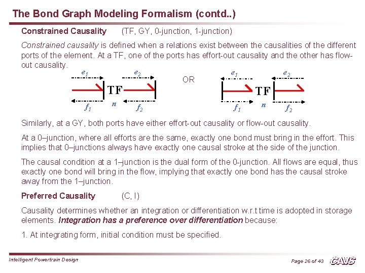 The Bond Graph Modeling Formalism (contd. . ) Constrained Causality (TF, GY, 0 -junction,