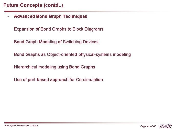 Future Concepts (contd. . ) • Advanced Bond Graph Techniques Expansion of Bond Graphs