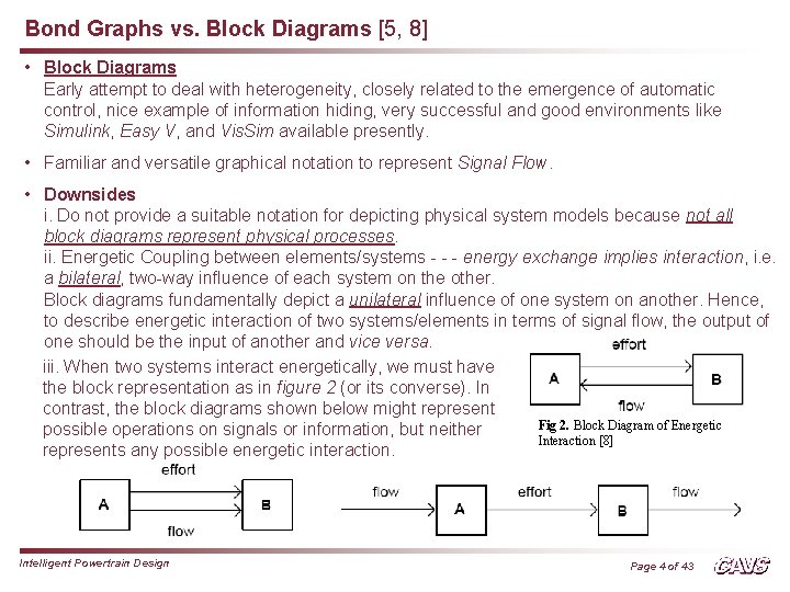 Bond Graphs vs. Block Diagrams [5, 8] • Block Diagrams Early attempt to deal
