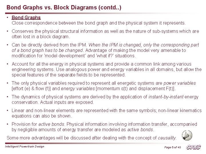 Bond Graphs vs. Block Diagrams (contd. . ) • Bond Graphs Close correspondence between