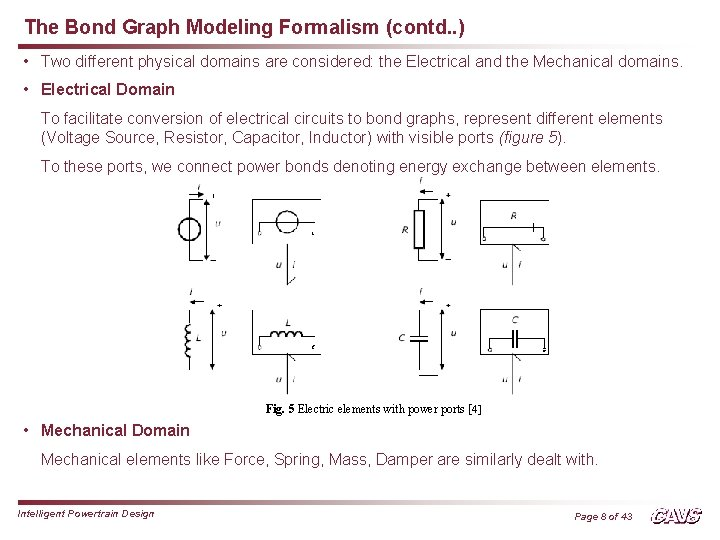 The Bond Graph Modeling Formalism (contd. . ) • Two different physical domains are