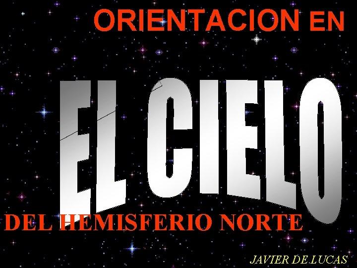 ORIENTACION EN DEL HEMISFERIO NORTE JAVIER DE LUCAS