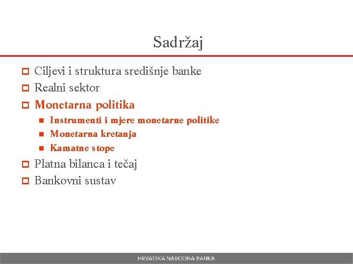 Sadržaj Ciljevi i struktura središnje banke p Realni sektor p Monetarna politika p Instrumenti