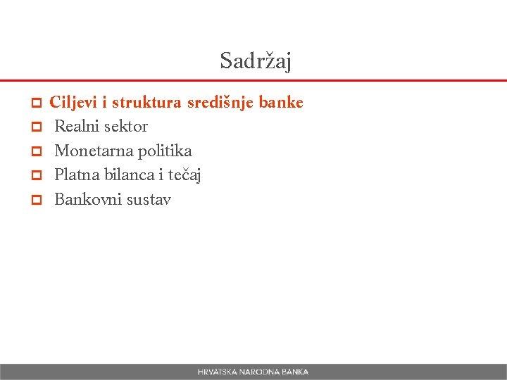 Sadržaj p p p Ciljevi i struktura središnje banke Realni sektor Monetarna politika Platna