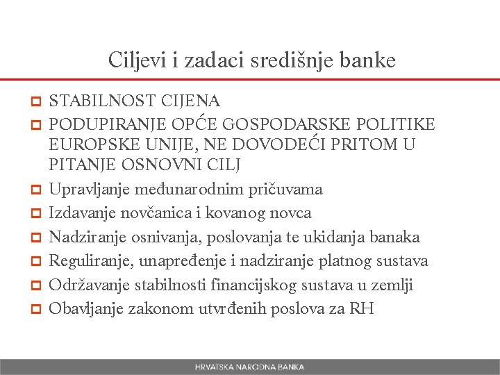 Ciljevi i zadaci središnje banke p p p p STABILNOST CIJENA PODUPIRANJE OPĆE GOSPODARSKE