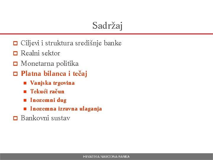 Sadržaj Ciljevi i struktura središnje banke p Realni sektor p Monetarna politika p Platna