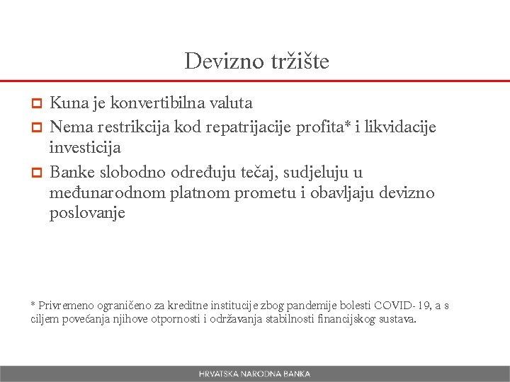 Devizno tržište Kuna je konvertibilna valuta p Nema restrikcija kod repatrijacije profita* i likvidacije